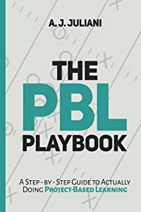 The PBL Playbook: A Step-by-Step Guide to Actually Doing Project-Based Learning