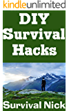 DIY Survival Hacks: DIY Water, Food, Fire, and Other Lifesaving Hacks That Will Help You Stay Alive In An Emergency Situation