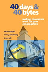 40 Days and 40 Bytes: Making Computers Work For Your Congregation Paperback
