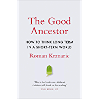 The Good Ancestor: How to Think Long Term in a Short-Term World (English Edition)