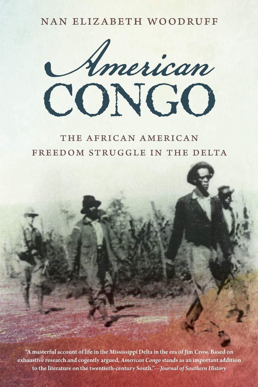663f9f7f American Congo: The African American Freedom Struggle in the Delta ...