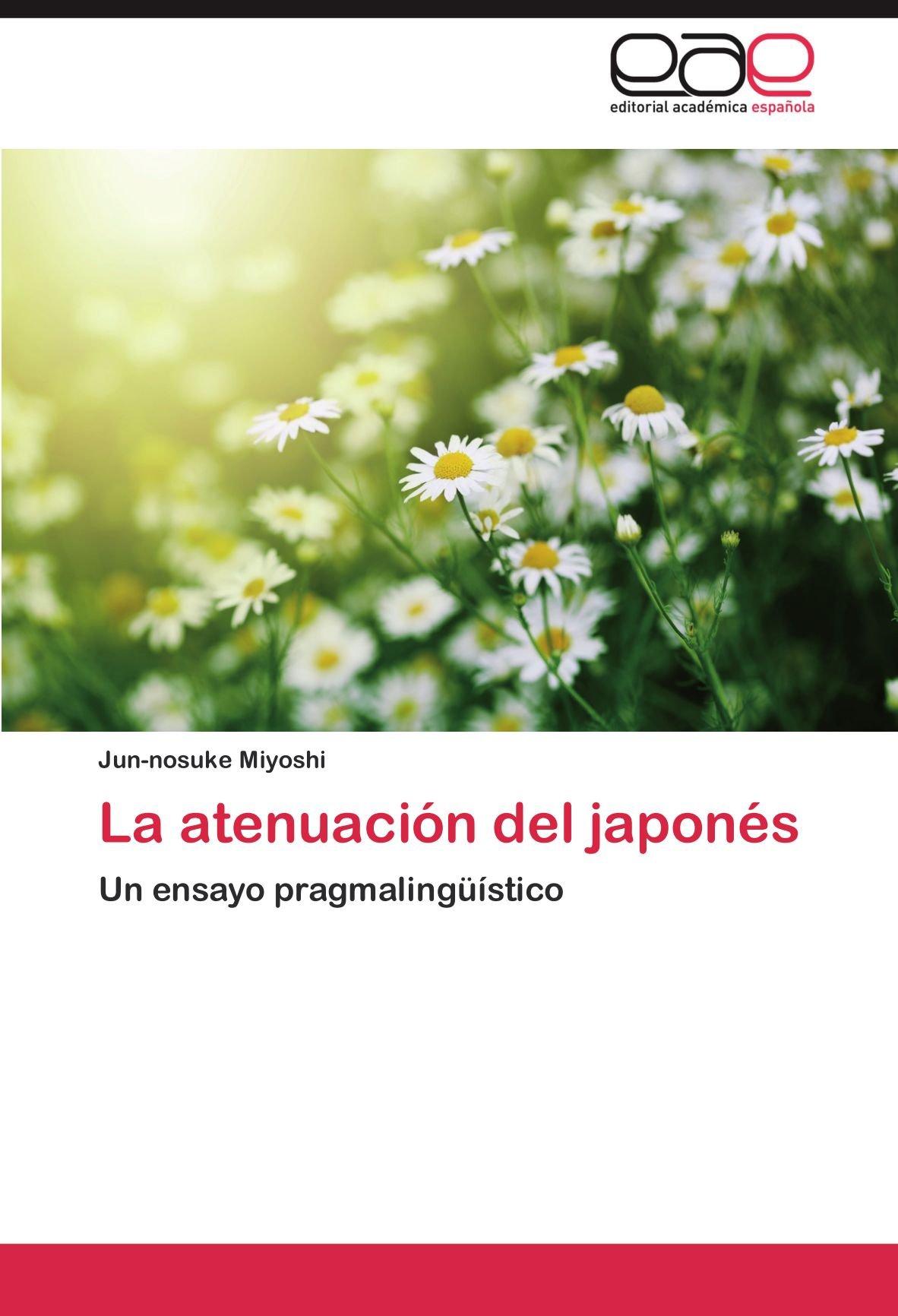 La atenuación del japonés: Un ensayo pragmalingüístico (Spanish Edition): Jun-nosuke Miyoshi: 9783659002618: Amazon.com: Books