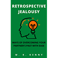 RETROSPECTIVE JEALOUSY: WAYS OF OVERCOMING YOUR PARTNER'S PAST WITH EASE (English Edition)