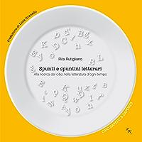 Spunti e spuntini letterari: Alla ricerca del cibo nella letteratura d'ogni tempo (Cibo. Sapere & sapori Vol. 3)
