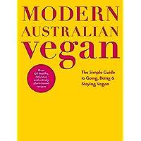 Modern Australian Vegan: The Simple Guide to Going, Being & Staying Vegan
