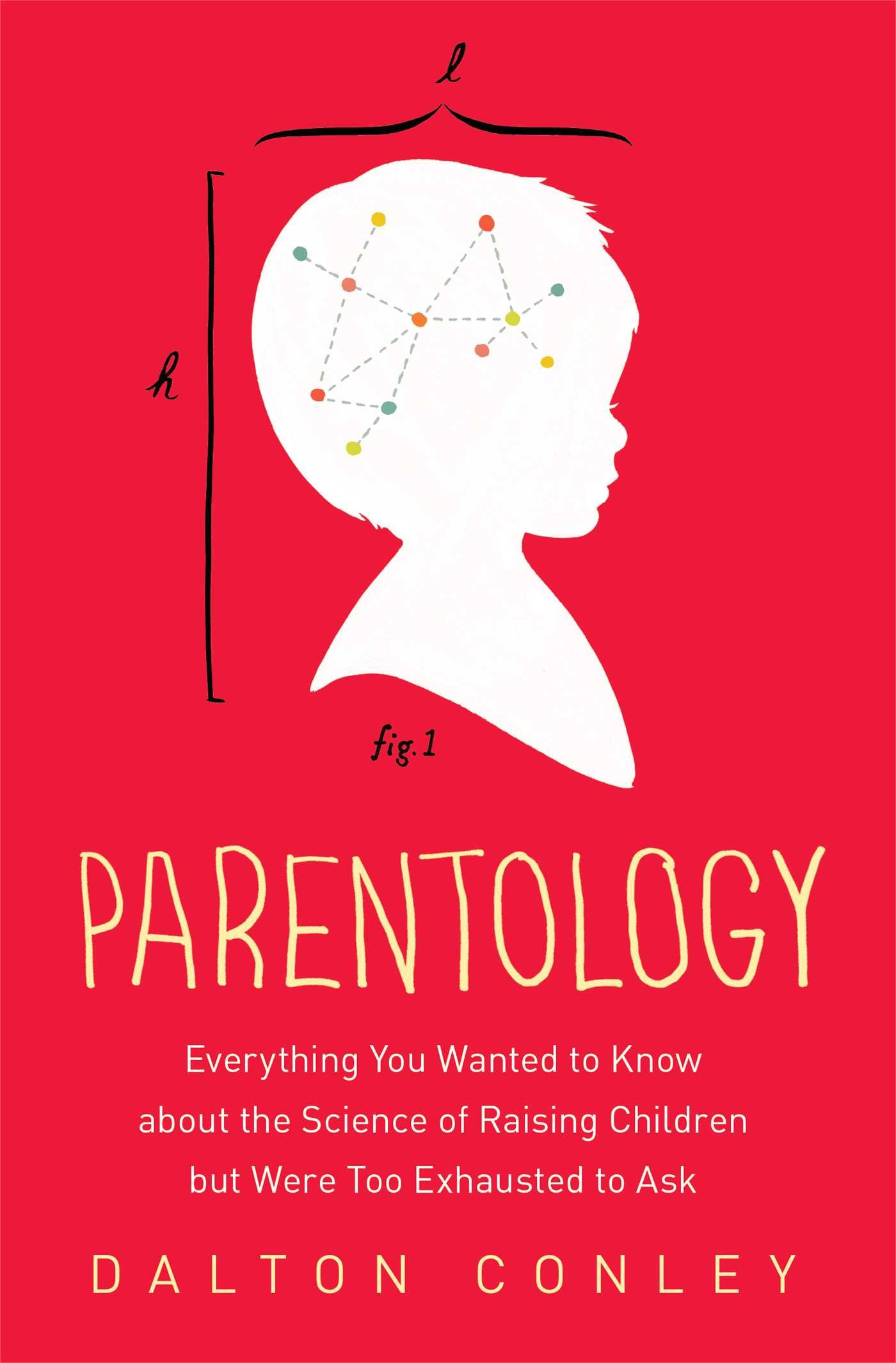 Parentology everything you wanted to know about the science of parentology everything you wanted to know about the science of raising children but were too exhausted to ask dalton conley 0884501139199 amazon fandeluxe Image collections