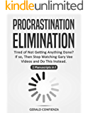 Procrastination Elimination: Tired of not Getting Anything Done? If So, Stop Watching Gary Vee Videos and Do This Instead
