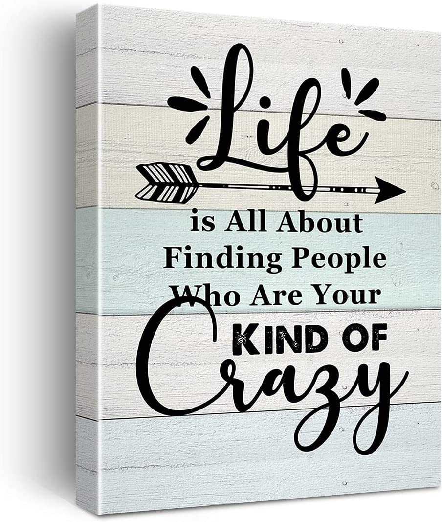 Life Is All About Finding People Who Are Your Kind of Crazy Poster Canvas Wall Art for Home Decor - Rustic Farmhouse Funny Quote Canvas Print Wall Art Ready to Hang Gifts - Easel & Hanging Hook 11.5x15 Inch
