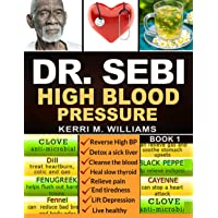 DR SEBI: The Step by Step Guide to Cleanse the Colon, Detox the Liver and Lower High Blood Pressure Naturally | The Eat to Live Plan with Dr. Sebi Alkaline Diet, Sea moss & Herbs (Dr Sebi Books)