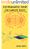 Electromagnetic Theory for Complete Idiots (Electrical Engineering for Complete Idiots Book 7777)