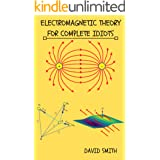Electromagnetic Theory for Complete Idiots (Electrical Engineering for Complete Idiots)