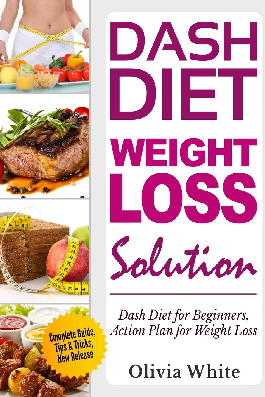 Read Online Dash Diet Weight Loss Solution: Dash Diet for Beginners, Action Plan for Weight Loss, Complete Guide, Tips & Tricks, New Release pdf epub