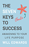 The 7 Keys to Success: Awakening to Your Life Purpose (English Edition)