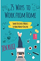 25 Ways to Work From Home: Smart Business Models to Make Money Online Kindle Edition
