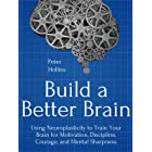 Build a Better Brain: Using Everyday Neuroscience to Train Your Brain for Motivation, Discipline, Courage, and Mental Sharpne
