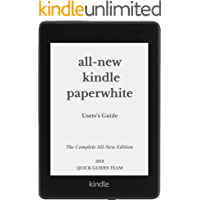 ALL-NEW KINDLE PAPERWHITE USER'S GUIDE: THE COMPLETE ALL-NEW EDITION: The Ultimate Manual To Set Up, Manage Your E-Reader, Advanced Tips And Tricks