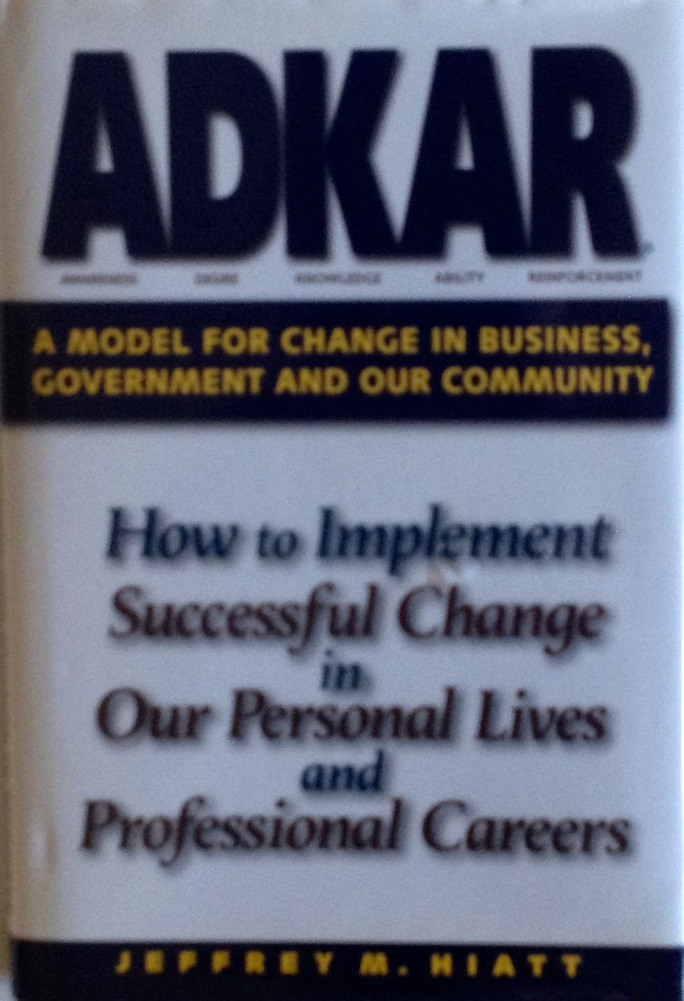 ADKAR A Model for Change in Business, Government and Our Community:  Amazon.de: Jeff Hiatt: Bücher