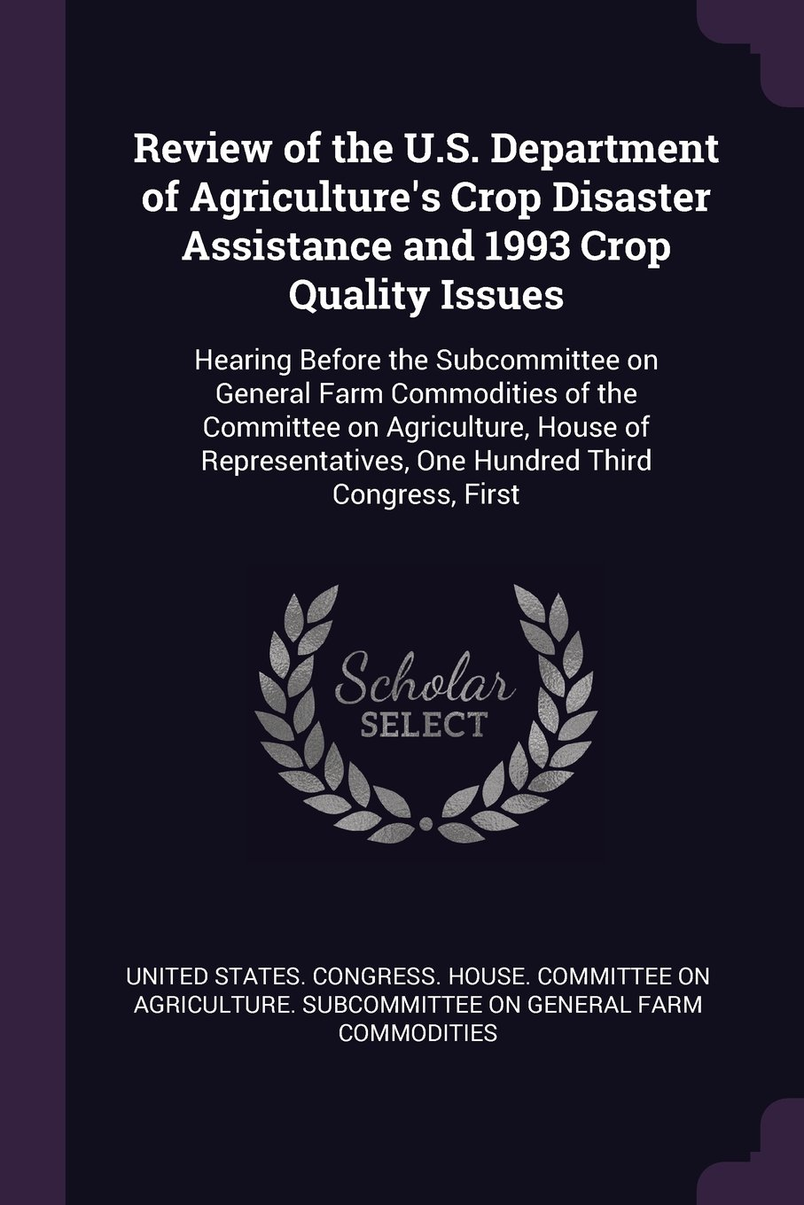 Download Review of the U.S. Department of Agriculture's Crop Disaster Assistance and 1993 Crop Quality Issues: Hearing Before the Subcommittee on General Farm ... One Hundred Third Congress, First ebook