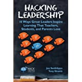 Hacking Leadership: 10 Ways Great Leaders Inspire Learning That Teachers, Students, and Parents Love (Hack Learning Series) (