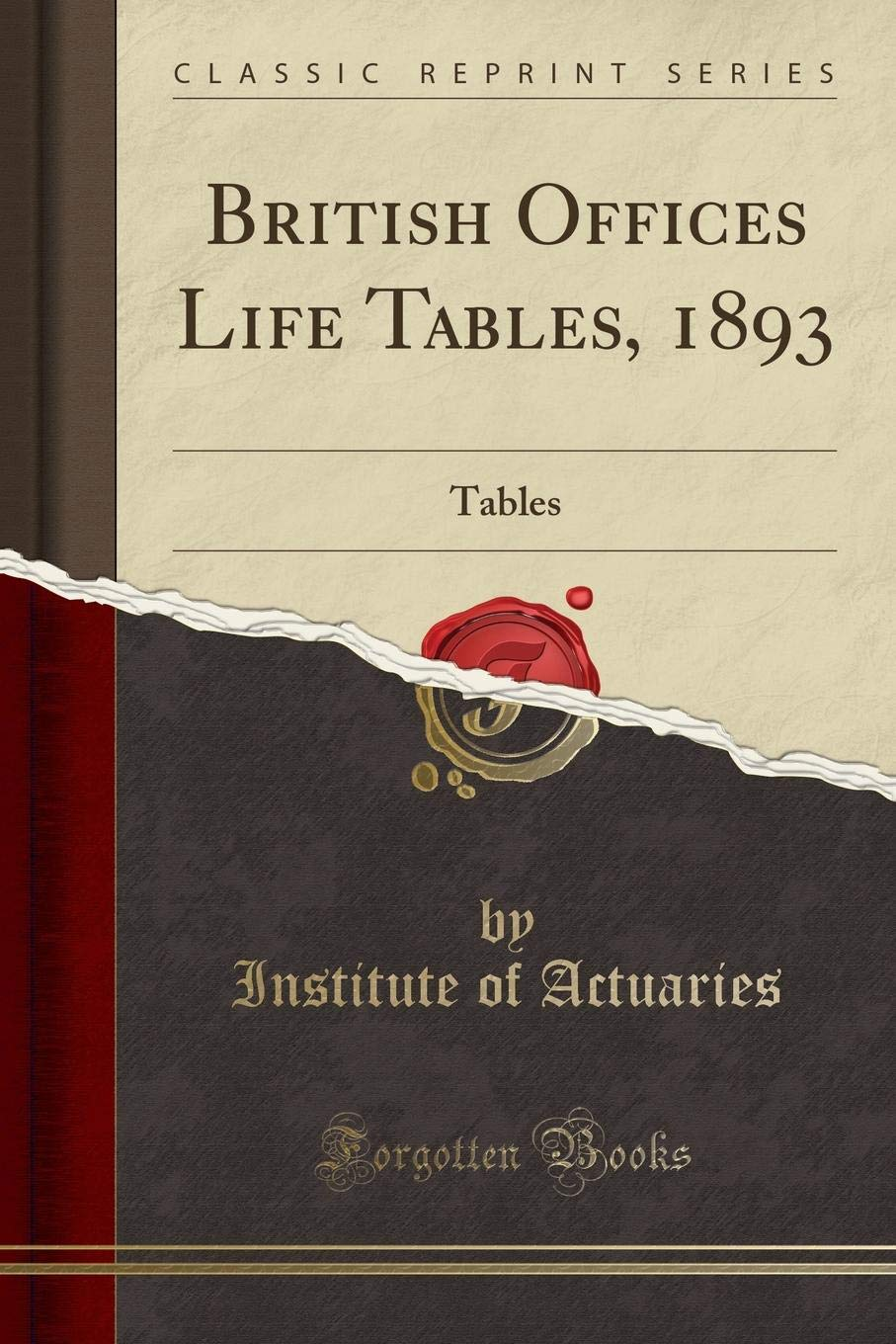 British Offices Life Tables 1893 Tables Classic Reprint