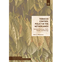 Tobacco Control Policy in the Netherlands: Between Economy, Public Health, and Ideology (Palgrave Studies in Public Health Policy Research) (English Edition)