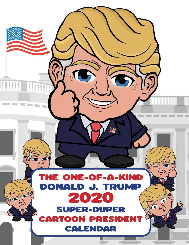 amazon com the one of a kind donald j trump 2020 super duper cartoon president calendar 9781642526929 big beautiful wall books books the one of a kind donald j trump 2020