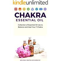 Chakra Essential Oils: How Chakra Essential Oil Can Keep Balance of Your Life, Essential Oils to Heal Root, Sacral, Solar Plexus, Heart, Throat, Third Eye and Crown Chakra