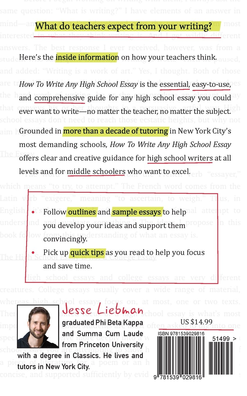 The Thesis Statement Of An Essay Must Be How To Write Any High School Essay The Essential Guide Jesse Liebman   Amazoncom Books Spm English Essay also Research Essay Topics For High School Students How To Write Any High School Essay The Essential Guide Jesse  Essays About English