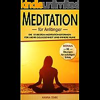 Meditation für Anfänger: Die 10 besten Meditationsformen für mehr Gelassenheit und innere Ruhe - BONUS: 10 Übungen für deinen sofortigen Erfolg