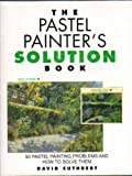 Pastel Painter's Solution Book: 50 Pastel Painting Problems and How to Solve Them