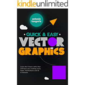 Quick And Easy Vector Graphics: Learn the 5 basic skills that will have you creating icons, logos, illustrations and UI…