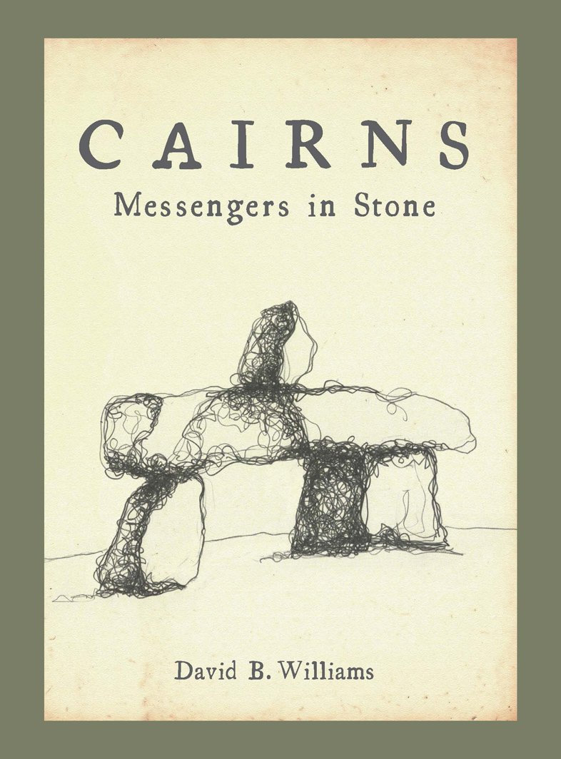 Cairns: Messengers in Stone Paperback – August 27, 2012 David Williams Mountaineers Books 1594856818 Essays