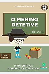 Livro infantil para o filho gostar de matemática.: O Menino Detetive: livro infantil, educação, matemática. (Contos infantis que inspiram. 6) eBook Kindle