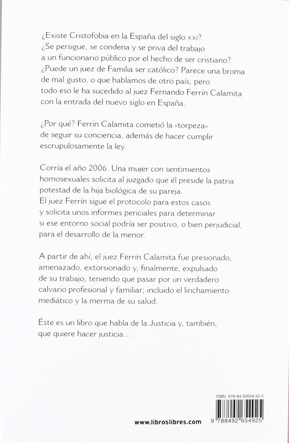 Yo, víctima de la cristofobia: El calvario de un juez católico por cumplir la ley en España LibrosLibres: Amazon.es: Ferrín Calamita, Fernando Ferrín: Libros