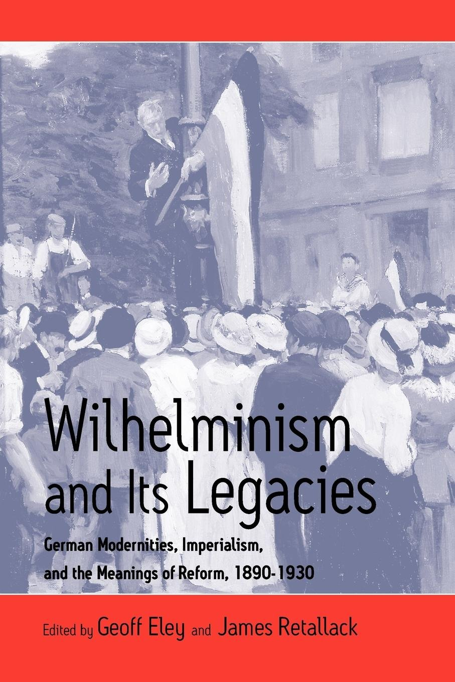 Download Wilhelminism and Its Legacies: German Modernities, Imperialism, and the Meanings of Reform, 1890-1930 pdf epub