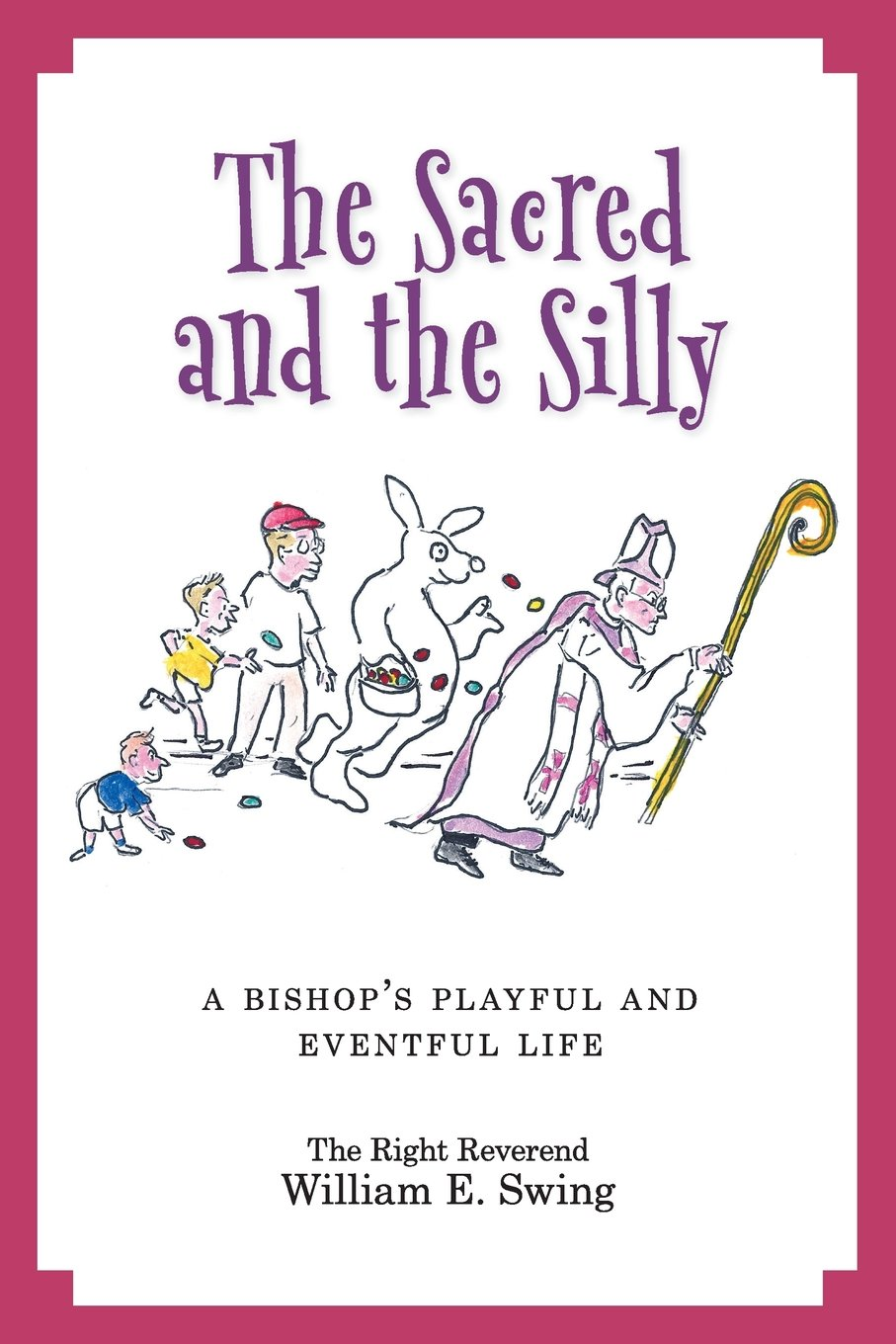 The Sacred and the Silly: A Bishop's Playful and Eventful Life PDF