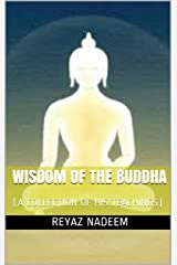 WISDOM OF THE BUDDHA: (A COLLECTION OF HIS TEACHINGS)