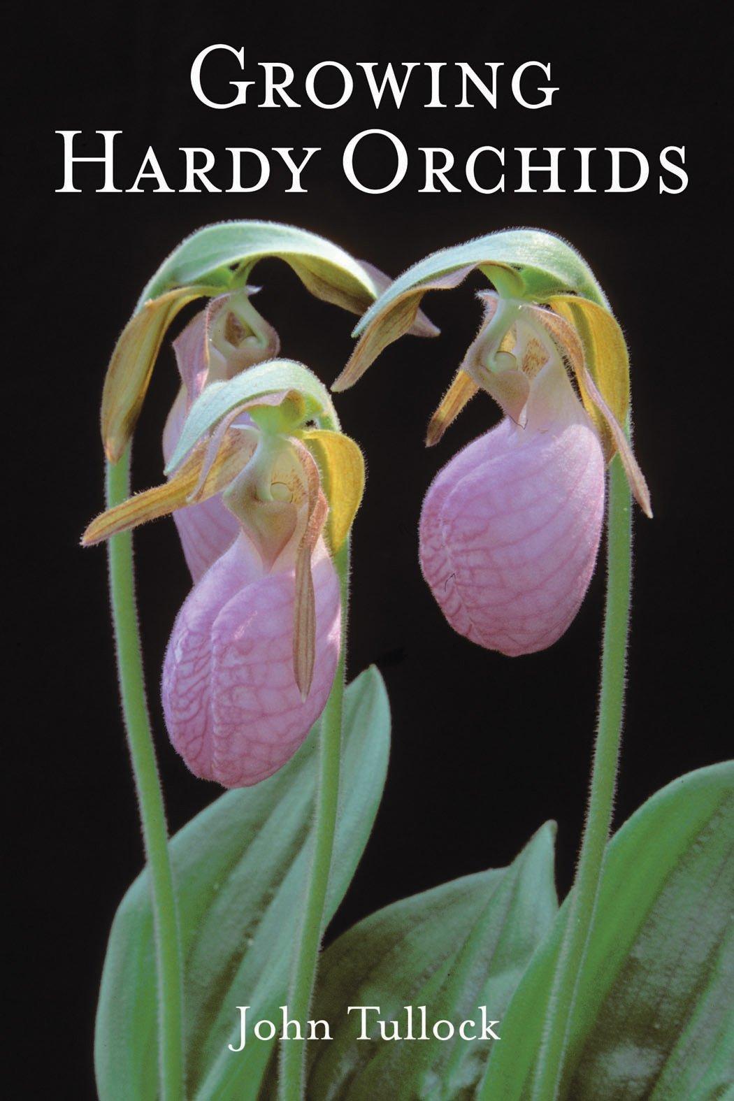 Growing Hardy Orchids Tullock John 9780881927153 Amazon Com Books