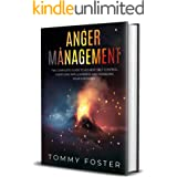 Anger Management: The Complete Guide To Achieve Self-Control, Overcome Impulsiveness and Managing Your Emotions