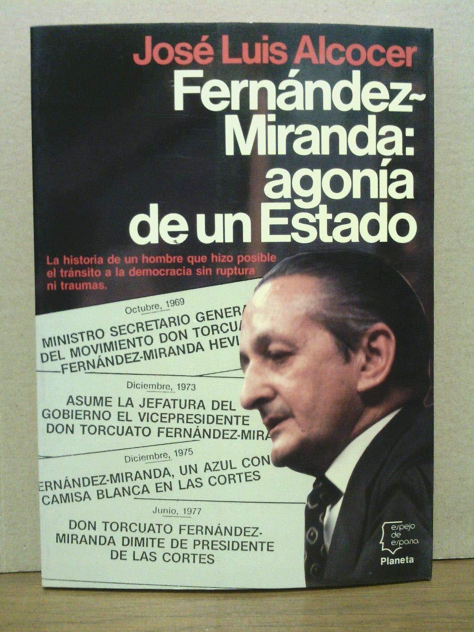 Fernández Miranda : agonia de un estado : Alcocer, José Luis ...