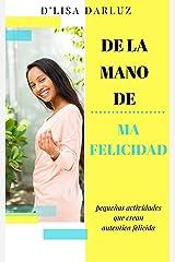 de la mano de ma felicidad: pequeñas actividades  que crean autentica felicida (Little Books, Big Results nº 1) (Spanish Edition) Kindle Edition