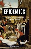 Epidemics: The Impact of Germs and Their Power over Humanity