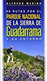 50 rutas por el Parque Nacional de la Sierra de Guadarrama y su entorno (Guias De Excursionismo)