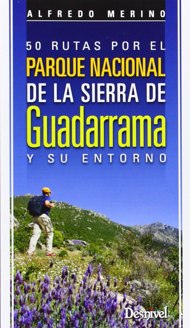 50 rutas por el Parque Nacional de la Sierra de Guadarrama y su entorno (Guias De Excursionismo) Tapa blanda – 29 may 2014 Alfredo Merino Desnivel 8498293065 Guías de ecoturismo