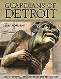 Guardians of Detroit: Architectural Sculpture in