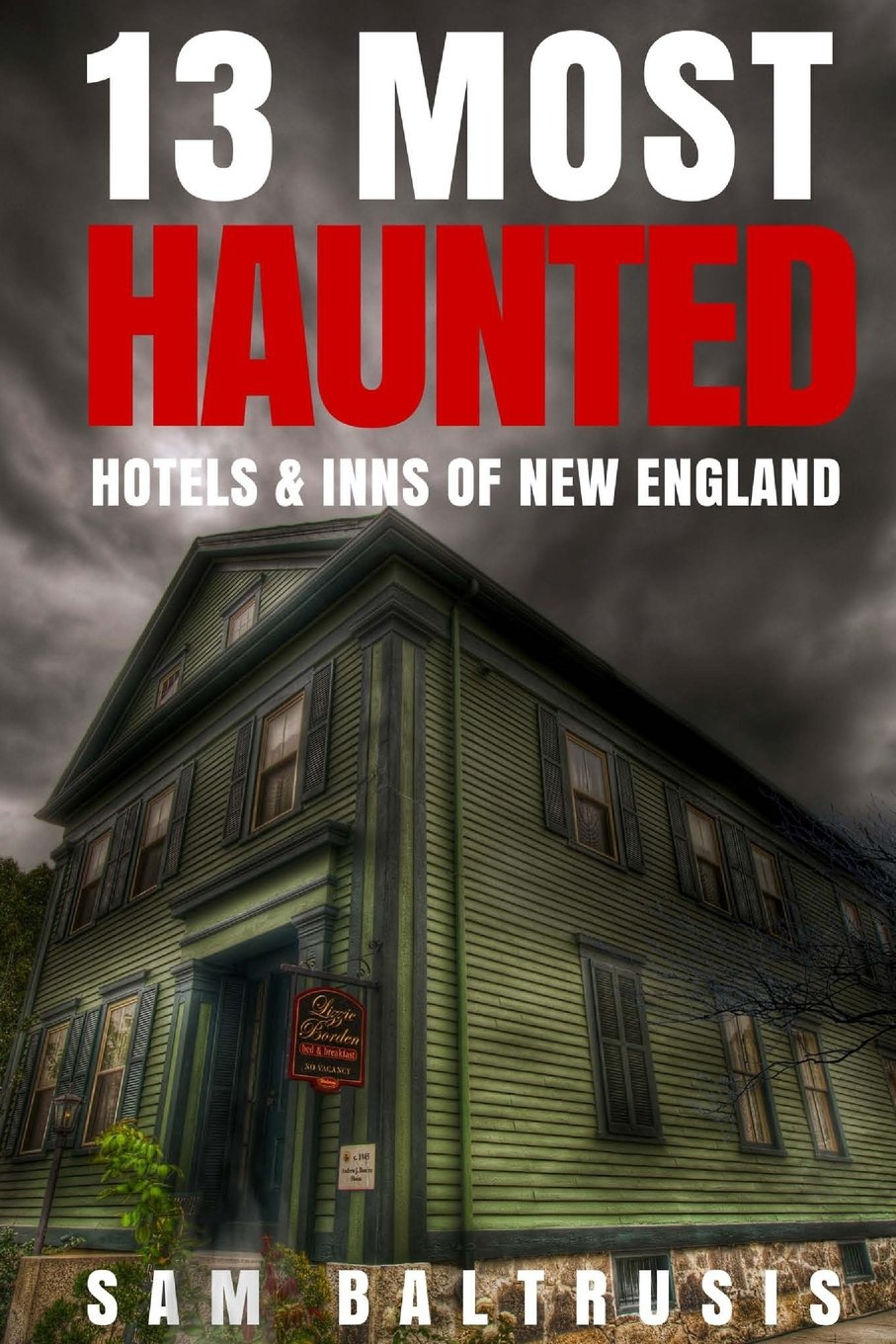 13 Most Haunted Hotels & Inns of New England (Volume 3): Sam Baltrusis:  9781976278891: Amazon.com: Books