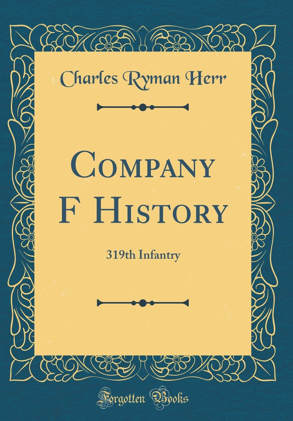 Company F History: 319th Infantry (Classic Reprint): Charles