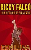 Ricky Falcó: Una Historia de Elemencia (Spanish Edition)