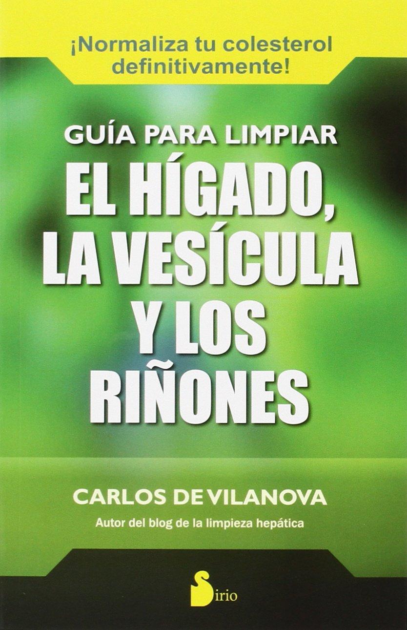 Guia Para Limpiar El Higado La Vesicula Y Los Riñones 2015 Spanish Edition De Vilanova Carlos 9788416233137 Books