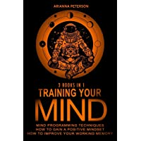 Training Your Mind: 3 Books in 1: How to Gain a Positive Mindset, Mind Programming...